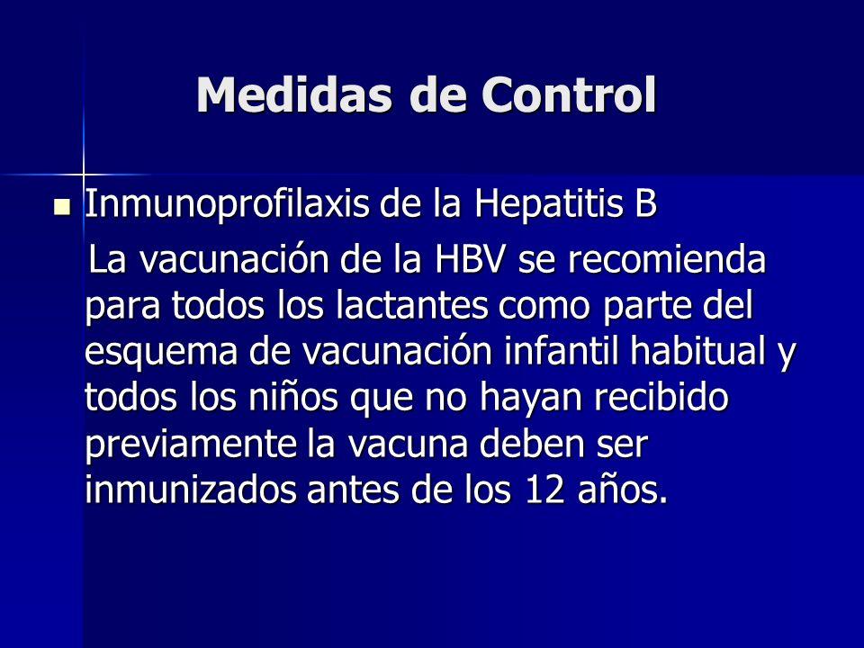 Medidas de Control Inmunoprofilaxis de la Hepatitis B Inmunoprofilaxis de la Hepatitis B La vacunación de la HBV se recomienda para todos los lactante