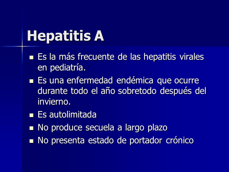 Hepatitis A Es la más frecuente de las hepatitis virales en pediatría. Es la más frecuente de las hepatitis virales en pediatría. Es una enfermedad en