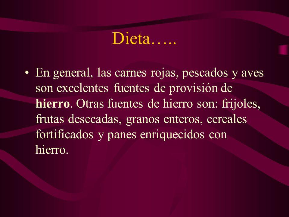 Dieta….. En general, las carnes rojas, pescados y aves son excelentes fuentes de provisión de hierro. Otras fuentes de hierro son: frijoles, frutas de
