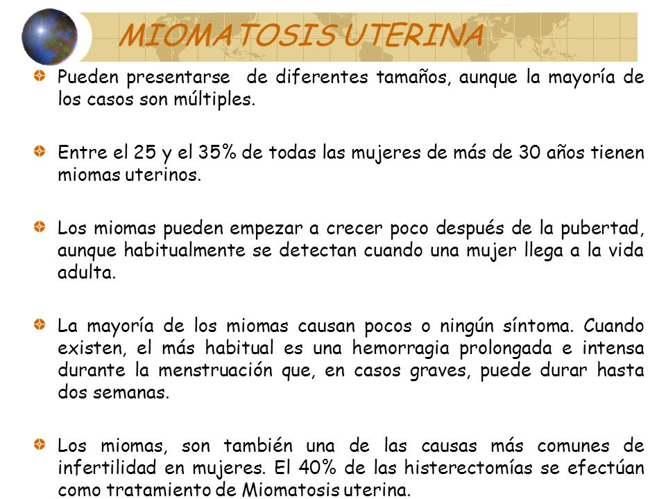 MIOMATOSIS UTERINA Pueden presentarse de diferentes tamaños, aunque la mayoría de los casos son múltiples.