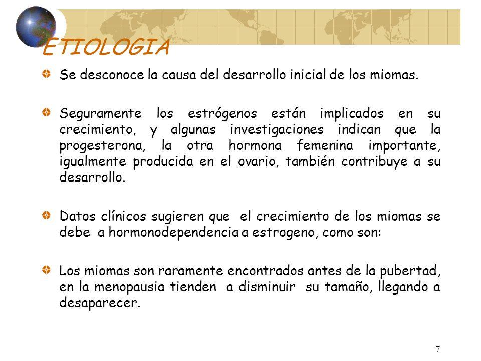 7 ETIOLOGIA Se desconoce la causa del desarrollo inicial de los miomas.