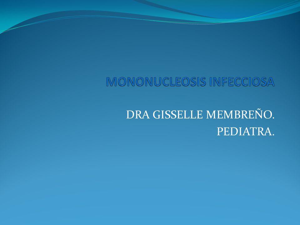 MONONUCLEOSIS INFECCIOSA Es un síndrome clínico mejor conocido de los causados por el virus del Epstein- Barr.