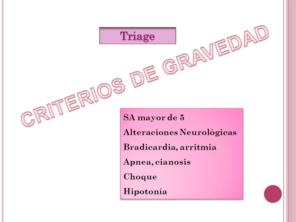 SA mayor de 5 Alteraciones Neurológicas Bradicardia, arritmia Apnea, cianosis Choque Hipotonía SA mayor de 5 Alteraciones Neurológicas Bradicardia, ar