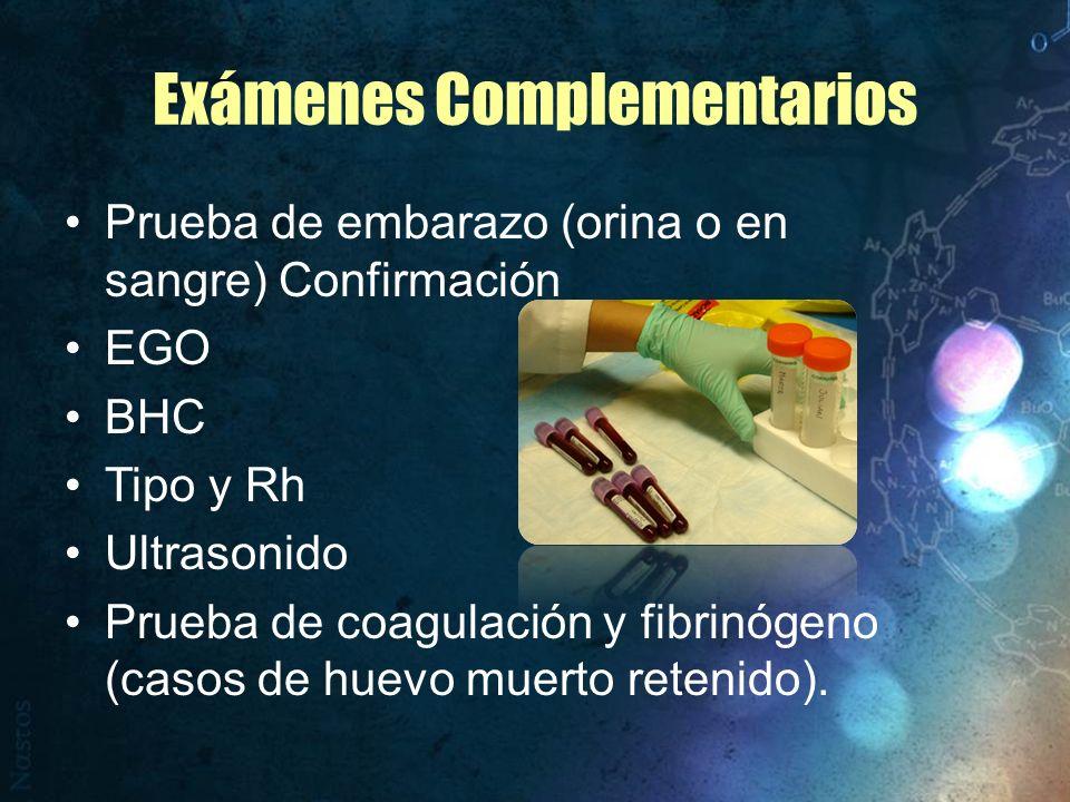 Exámenes Complementarios Prueba de embarazo (orina o en sangre) Confirmación EGO BHC Tipo y Rh Ultrasonido Prueba de coagulación y fibrinógeno (casos