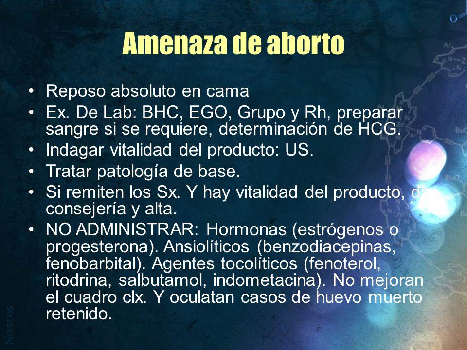 Amenaza de aborto Reposo absoluto en cama Ex. De Lab: BHC, EGO, Grupo y Rh, preparar sangre si se requiere, determinación de HCG. Indagar vitalidad de