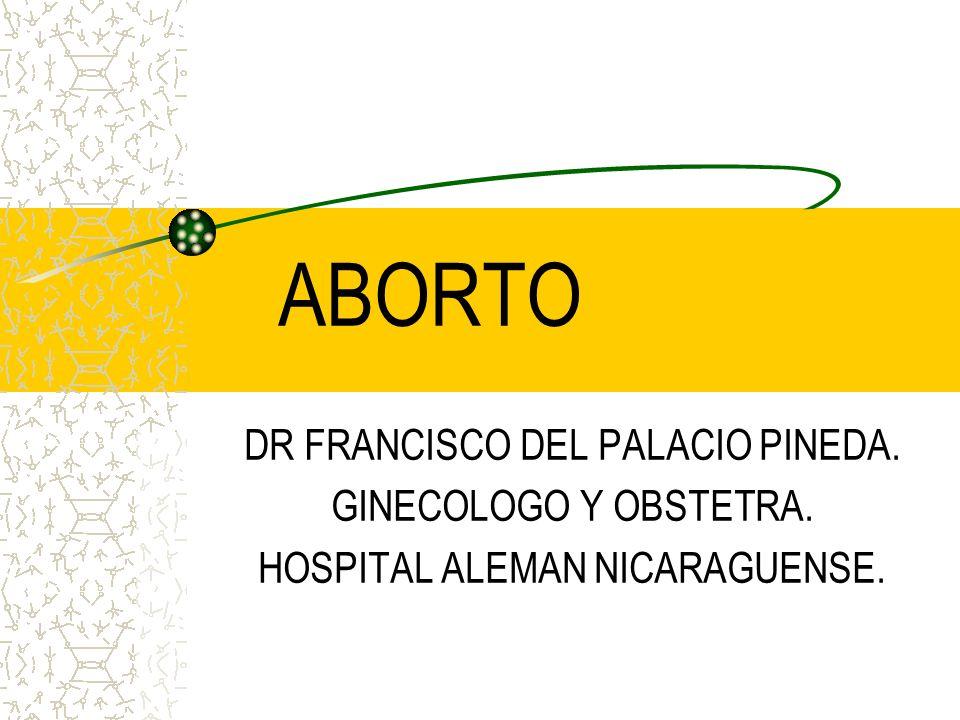 ABORTO DR FRANCISCO DEL PALACIO PINEDA. GINECOLOGO Y OBSTETRA. HOSPITAL ALEMAN NICARAGUENSE.