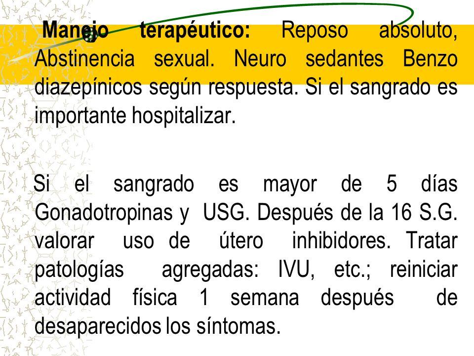 Manejo terapéutico: Reposo absoluto, Abstinencia sexual. Neuro sedantes Benzo diazepínicos según respuesta. Si el sangrado es importante hospitalizar.
