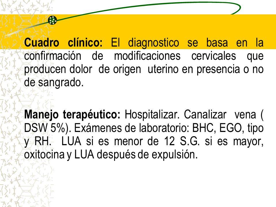 Cuadro clínico: El diagnostico se basa en la confirmación de modificaciones cervicales que producen dolor de origen uterino en presencia o no de sangr