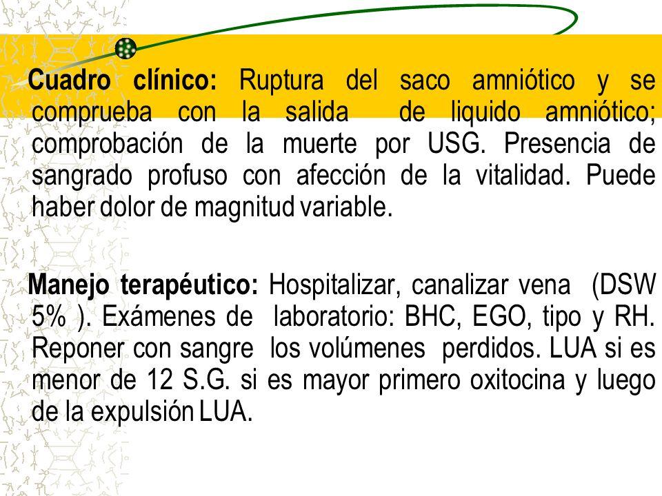 Cuadro clínico: Ruptura del saco amniótico y se comprueba con la salida de liquido amniótico; comprobación de la muerte por USG. Presencia de sangrado