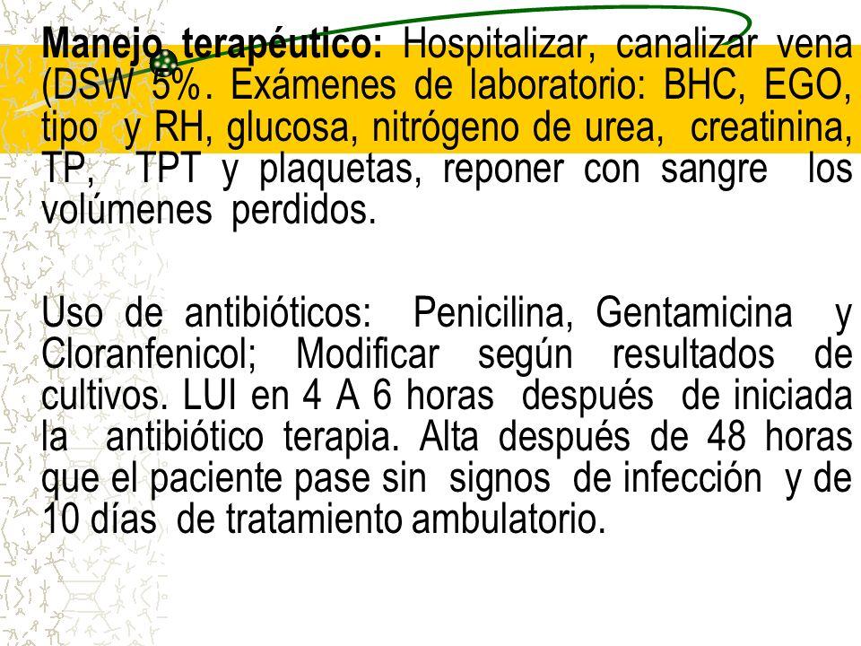 Manejo terapéutico: Hospitalizar, canalizar vena (DSW 5%. Exámenes de laboratorio: BHC, EGO, tipo y RH, glucosa, nitrógeno de urea, creatinina, TP, TP