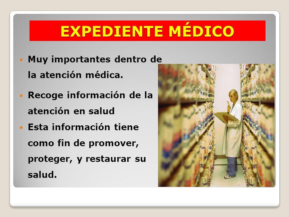 EXPEDIENTE MÉDICO Muy importantes dentro de la atención médica. Recoge información de la atención en salud Esta información tiene como fin de promover