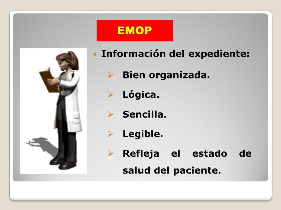 EMOP Información del expediente: Bien organizada. Lógica. Sencilla. Legible. Refleja el estado de salud del paciente.