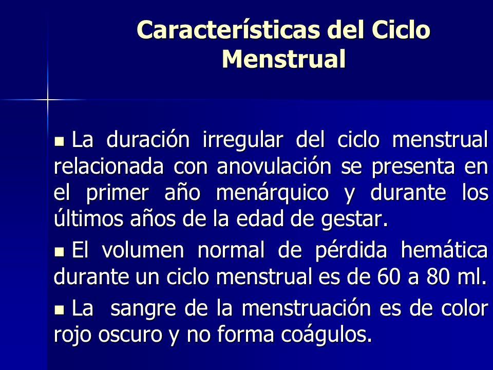 Características del Ciclo Menstrual La duración irregular del ciclo menstrual relacionada con anovulación se presenta en el primer año menárquico y durante los últimos años de la edad de gestar.