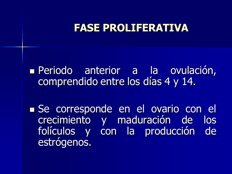 FASE PROLIFERATIVA FASE PROLIFERATIVA Periodo anterior a la ovulación, comprendido entre los días 4 y 14. Periodo anterior a la ovulación, comprendido