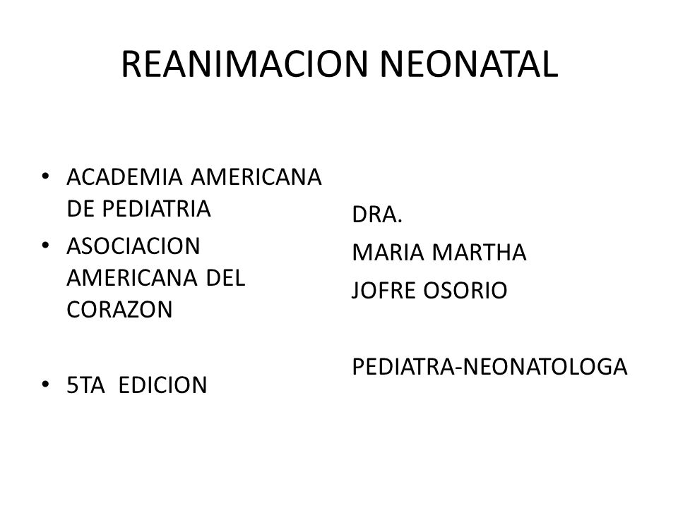 REANIMACION NEONATAL ACADEMIA AMERICANA DE PEDIATRIA ASOCIACION AMERICANA DEL CORAZON 5TA EDICION DRA. MARIA MARTHA JOFRE OSORIO PEDIATRA-NEONATOLOGA