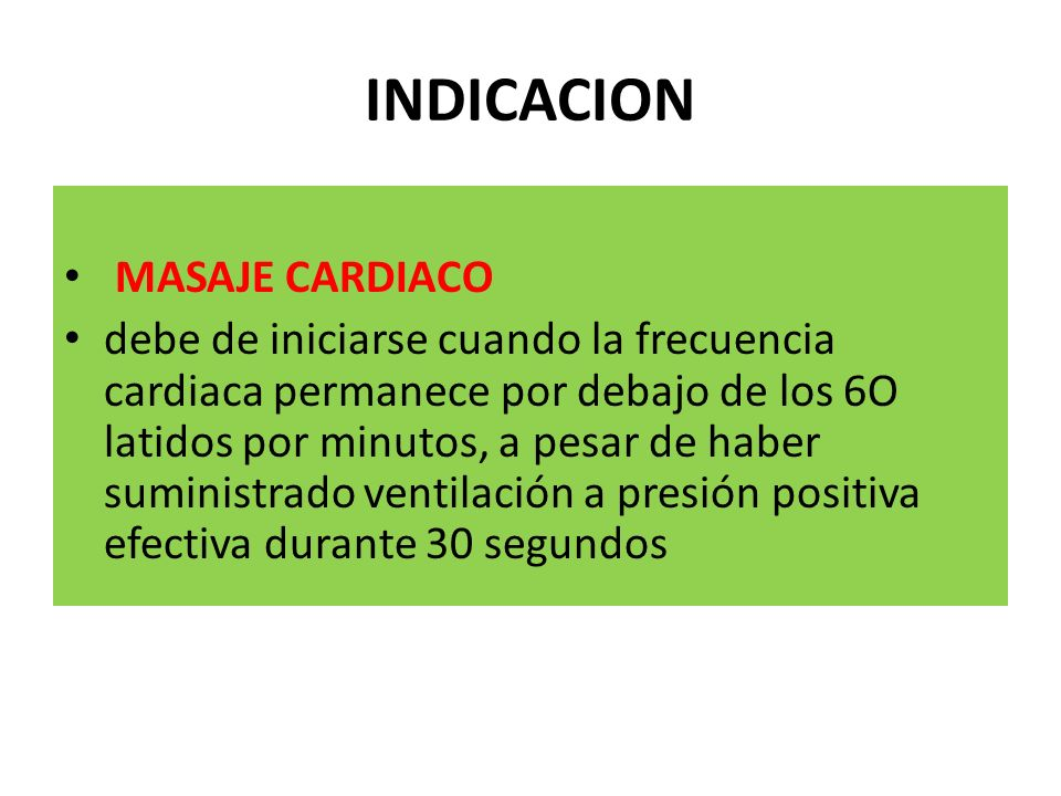 INDICACION MASAJE CARDIACO debe de iniciarse cuando la frecuencia cardiaca permanece por debajo de los 6O latidos por minutos, a pesar de haber sumini