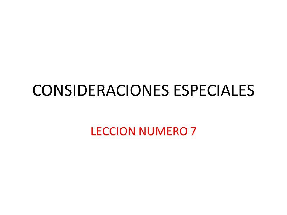 CONSIDERACIONES ESPECIALES LECCION NUMERO 7