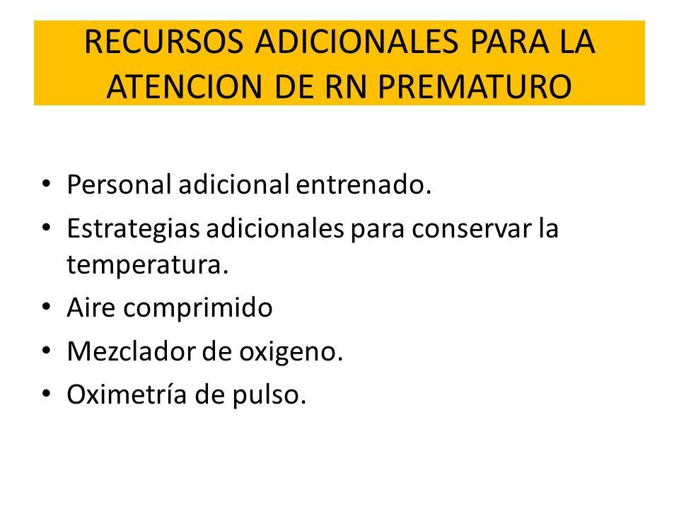 RECURSOS ADICIONALES PARA LA ATENCION DE RN PREMATURO Personal adicional entrenado. Estrategias adicionales para conservar la temperatura. Aire compri