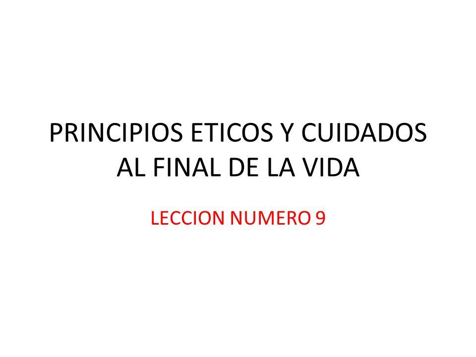 PRINCIPIOS ETICOS Y CUIDADOS AL FINAL DE LA VIDA LECCION NUMERO 9