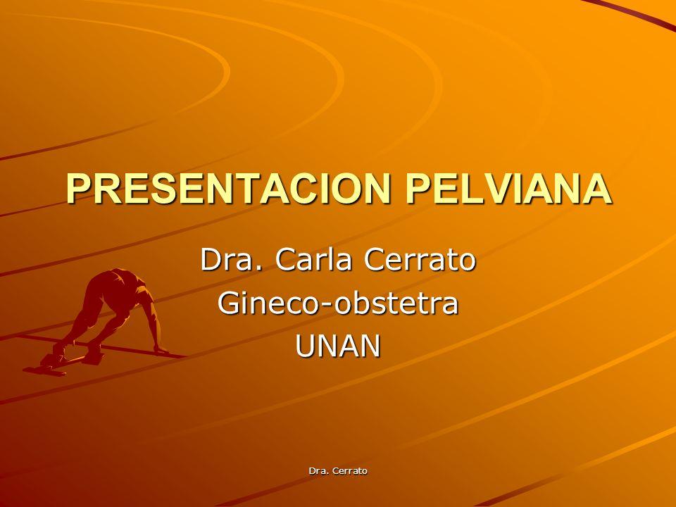 Dra. Cerrato PRESENTACION PELVIANA Dra. Carla Cerrato Gineco-obstetraUNAN