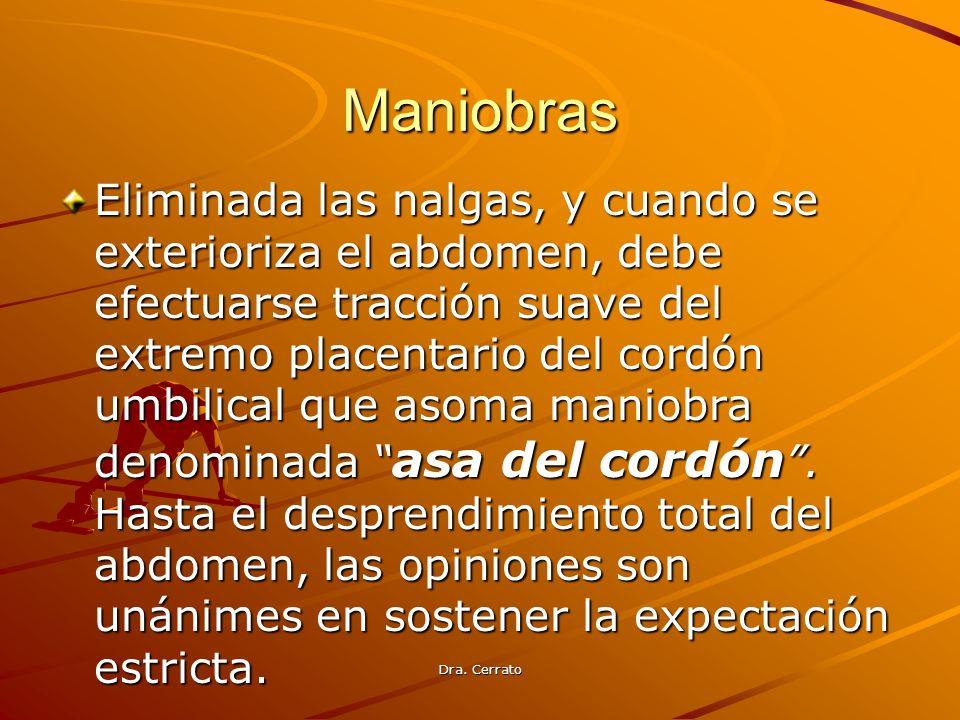 Dra. Cerrato Maniobras Eliminada las nalgas, y cuando se exterioriza el abdomen, debe efectuarse tracción suave del extremo placentario del cordón umb