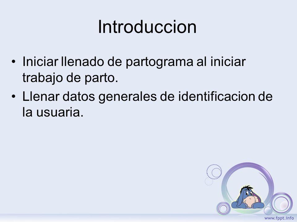 Introduccion Iniciar llenado de partograma al iniciar trabajo de parto. Llenar datos generales de identificacion de la usuaria.