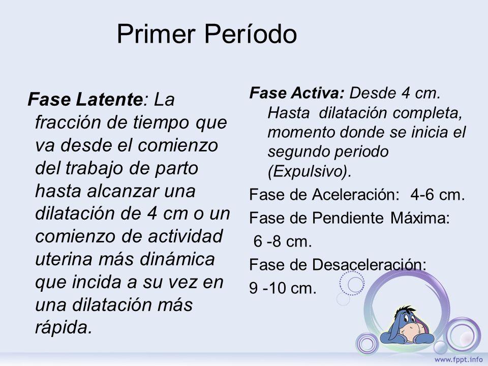 Primer Período Fase Latente: La fracción de tiempo que va desde el comienzo del trabajo de parto hasta alcanzar una dilatación de 4 cm o un comienzo d