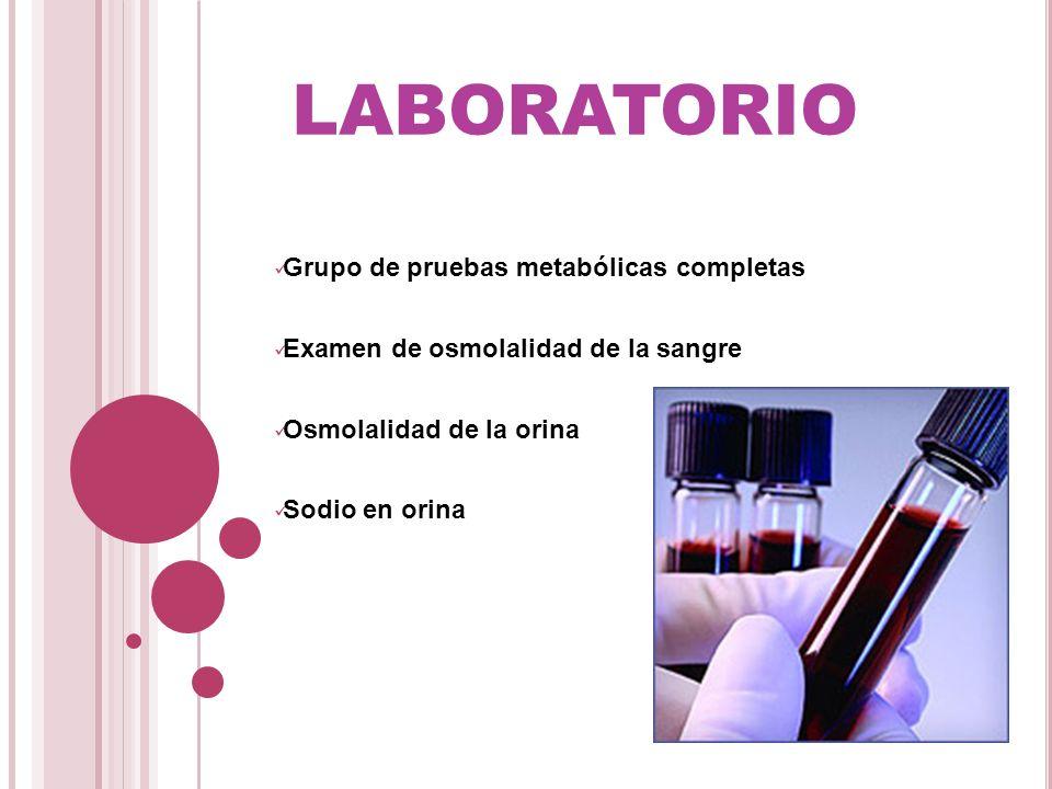 LABORATORIO Grupo de pruebas metabólicas completas Examen de osmolalidad de la sangre Osmolalidad de la orina Sodio en orina