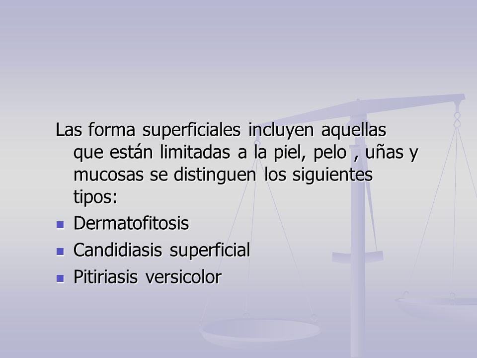 Las forma superficiales incluyen aquellas que están limitadas a la piel, pelo, uñas y mucosas se distinguen los siguientes tipos: Dermatofitosis Derma
