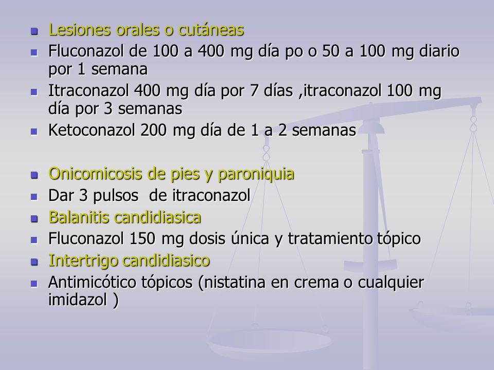 Lesiones orales o cutáneas Lesiones orales o cutáneas Fluconazol de 100 a 400 mg día po o 50 a 100 mg diario por 1 semana Fluconazol de 100 a 400 mg d