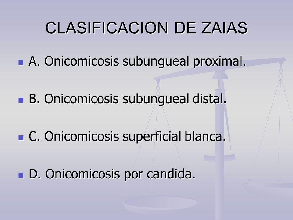 CLASIFICACION DE ZAIAS A. Onicomicosis subungueal proximal. A. Onicomicosis subungueal proximal. B. Onicomicosis subungueal distal. B. Onicomicosis su