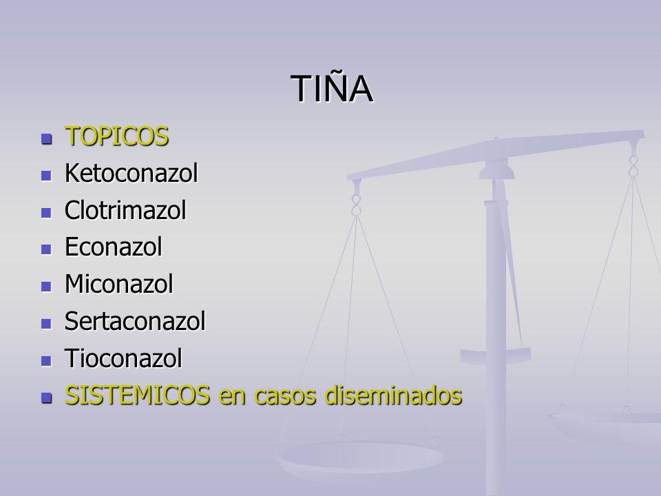 TIÑA TOPICOS TOPICOS Ketoconazol Ketoconazol Clotrimazol Clotrimazol Econazol Econazol Miconazol Miconazol Sertaconazol Sertaconazol Tioconazol Tiocon
