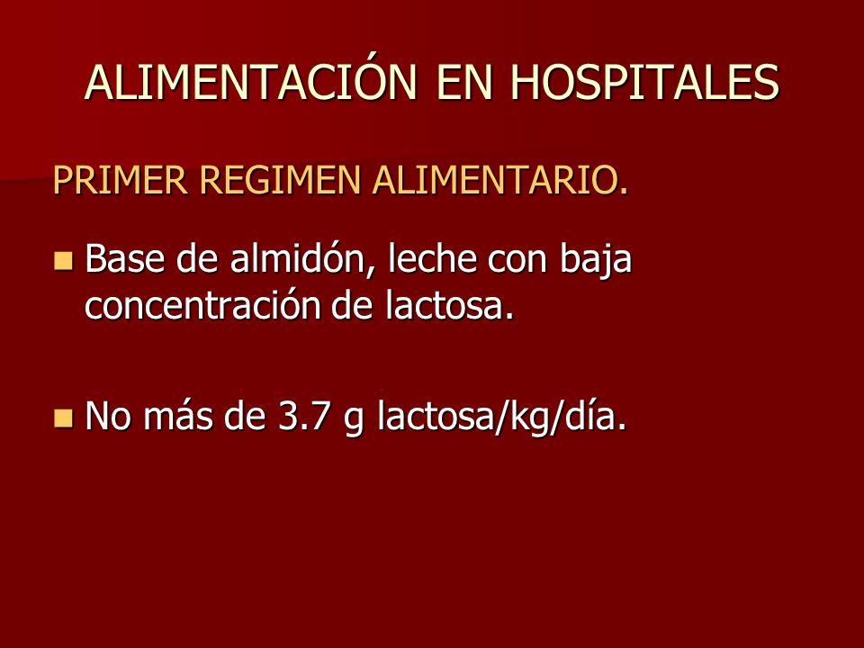 ALIMENTACIÓN EN HOSPITALES PRIMER REGIMEN ALIMENTARIO. Base de almidón, leche con baja concentración de lactosa. Base de almidón, leche con baja conce