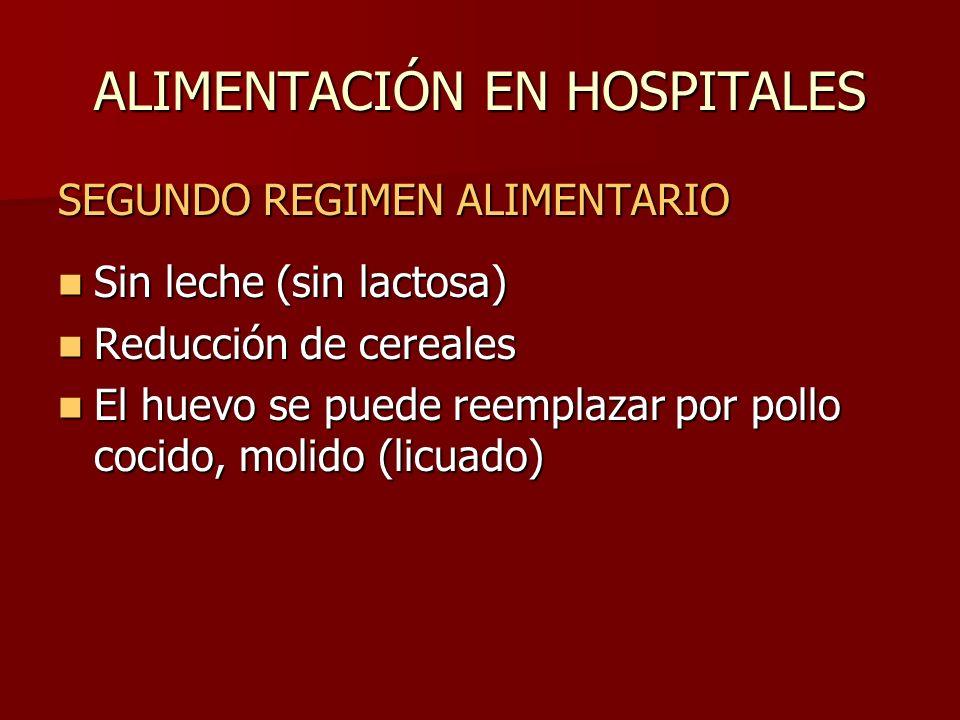 ALIMENTACIÓN EN HOSPITALES SEGUNDO REGIMEN ALIMENTARIO Sin leche (sin lactosa) Sin leche (sin lactosa) Reducción de cereales Reducción de cereales El