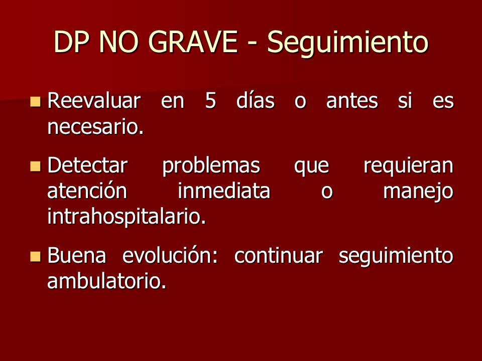 DP NO GRAVE - Seguimiento Reevaluar en 5 días o antes si es necesario. Reevaluar en 5 días o antes si es necesario. Detectar problemas que requieran a