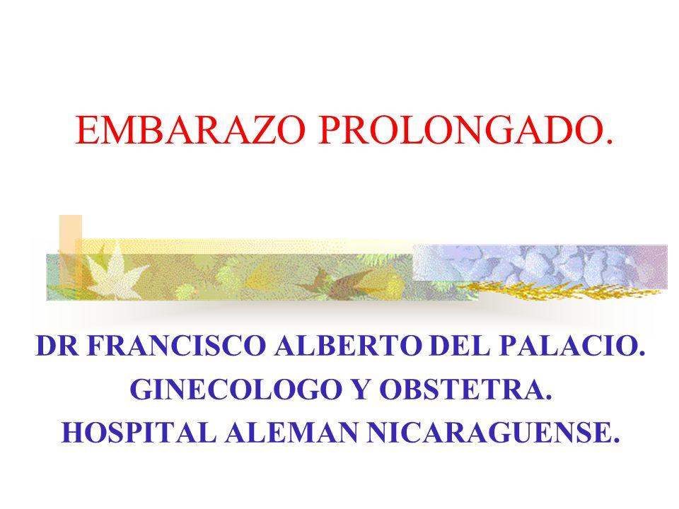EMBARAZO PROLONGADO. DEFINICIÓN FRECUENCIA ETIOLOGÍA DIAGNOSTICO PRONOSTICO CONDUCTA.