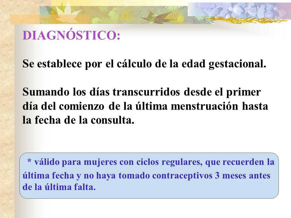 DIAGNÓSTICO: Se establece por el cálculo de la edad gestacional. Sumando los días transcurridos desde el primer día del comienzo de la última menstrua