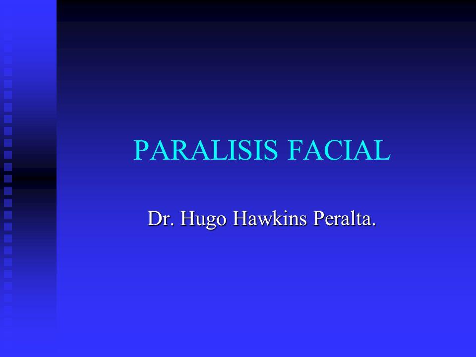 PARALISIS FACIAL Dr. Hugo Hawkins Peralta.