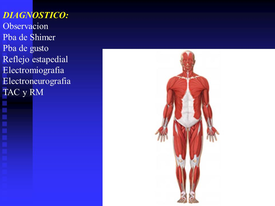DIAGNOSTICO: Observacion Pba de Shimer Pba de gusto Reflejo estapedial Electromiografia Electroneurografia TAC y RM
