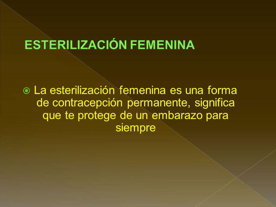 Existe dolor y molestia en lugar de la incisión Cicatriz pequeña No protege contra las ETS La mujer continua teniendo ciclo menstrual Difícil de revertir, método permanente