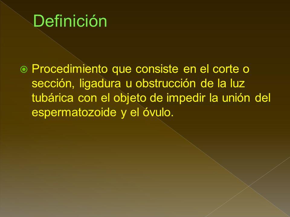 Procedimiento que consiste en el corte o sección, ligadura u obstrucción de la luz tubárica con el objeto de impedir la unión del espermatozoide y el óvulo.