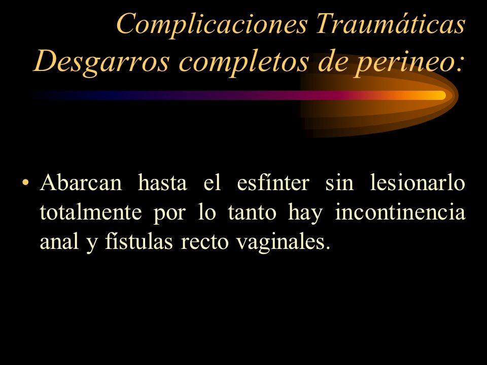 Complicaciones Traumáticas Desgarros completos de perineo: Abarcan hasta el esfínter sin lesionarlo totalmente por lo tanto hay incontinencia anal y f