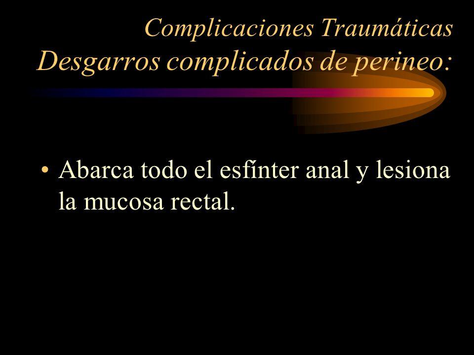 Complicaciones Traumáticas Desgarros complicados de perineo: Abarca todo el esfínter anal y lesiona la mucosa rectal.