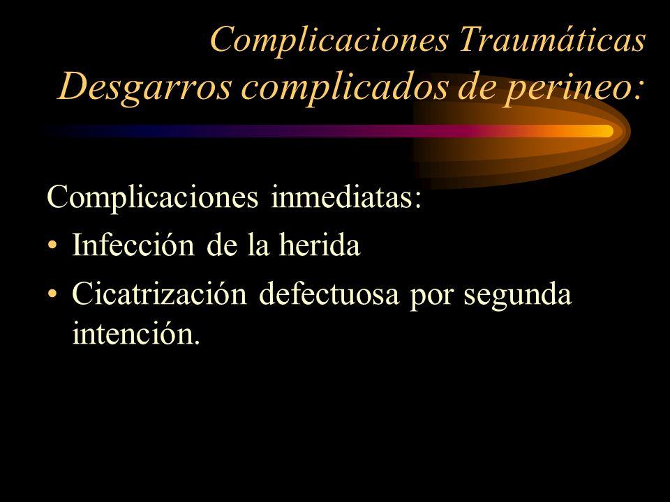 Complicaciones Traumáticas Desgarros complicados de perineo: Complicaciones inmediatas: Infección de la herida Cicatrización defectuosa por segunda in