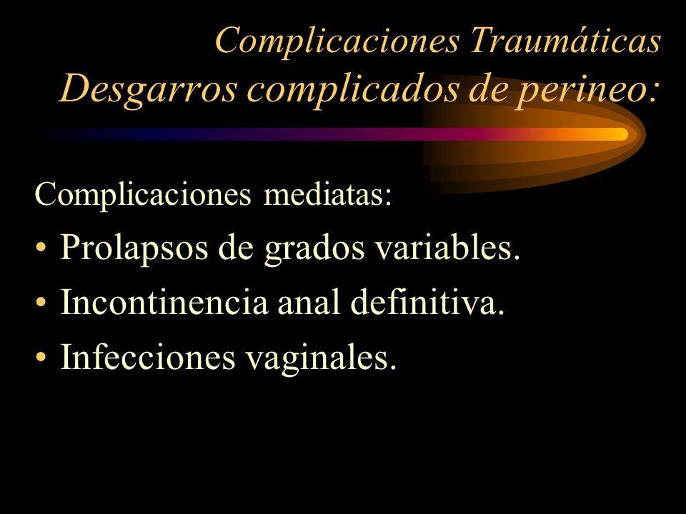 Complicaciones Traumáticas Desgarros complicados de perineo: Complicaciones mediatas: Prolapsos de grados variables. Incontinencia anal definitiva. In