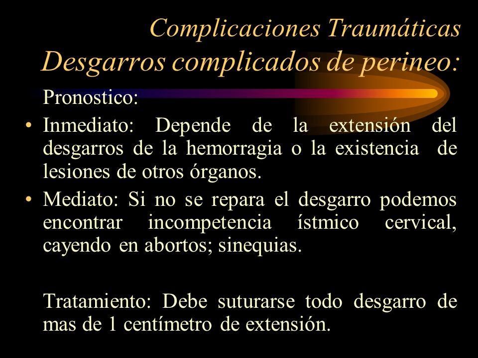 Complicaciones Traumáticas Desgarros complicados de perineo: Pronostico: Inmediato: Depende de la extensión del desgarros de la hemorragia o la existe