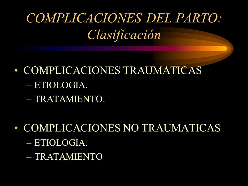 COMPLICACIONES DEL PARTO: Clasificación COMPLICACIONES TRAUMATICAS –ETIOLOGIA. –TRATAMIENTO. COMPLICACIONES NO TRAUMATICAS –ETIOLOGIA. –TRATAMIENTO