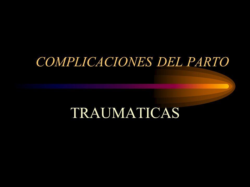 COMPLICACIONES DEL PARTO: complicaciones traumáticas 1.Desgarros vulvo perineales 2.Desgarro de la vulva 3.Desgarro de perineo 4.Desgarros de la vagina 5.Desgarro del cuello 6.Ruptura Uterina