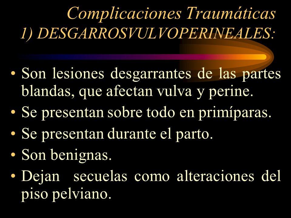 Complicaciones Traumáticas 1) DESGARROSVULVOPERINEALES: Etiología: Distensión sobreexagerada que sufre la vagina y el perine durante el paso de la cabeza fetal.
