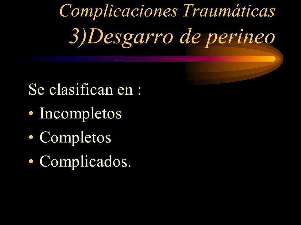 Complicaciones Traumáticas 3)Desgarro de perineo Se clasifican en : Incompletos Completos Complicados.